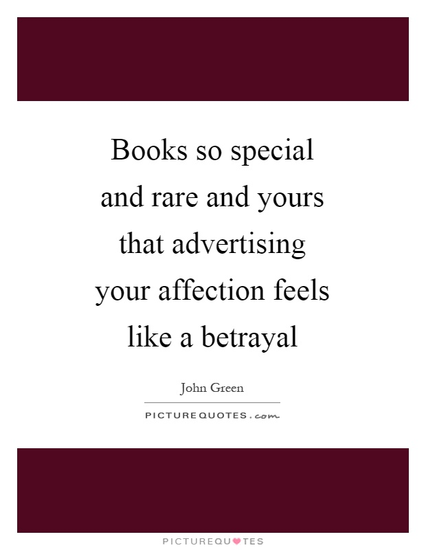 Books so special and rare and yours that advertising your affection feels like a betrayal Picture Quote #1