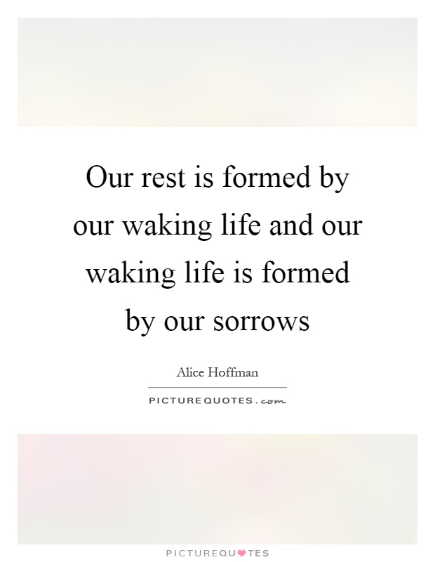 Our rest is formed by our waking life and our waking life is formed by our sorrows Picture Quote #1