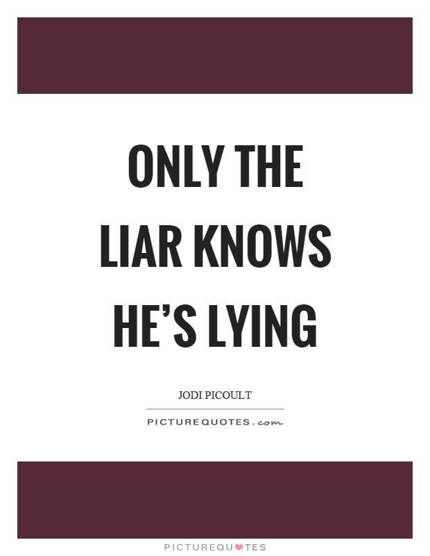 Only the liar knows he's lying Picture Quote #1