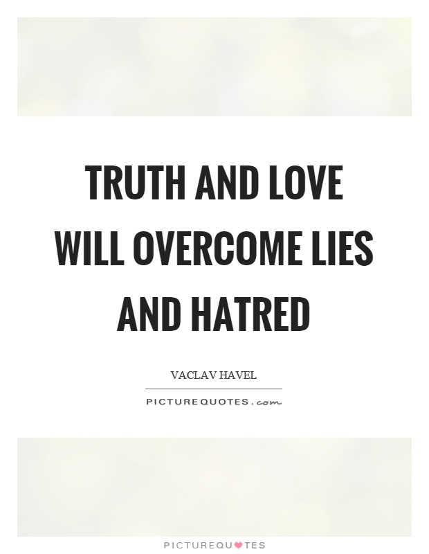 Truth and love will overcome lies and hatred Picture Quote #1