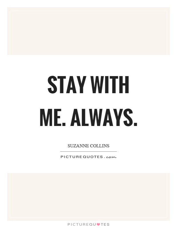 Stay with me. Always Picture Quote #1