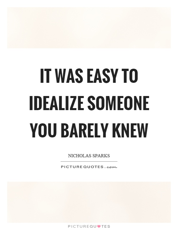 It was easy to idealize someone you barely knew Picture Quote #1