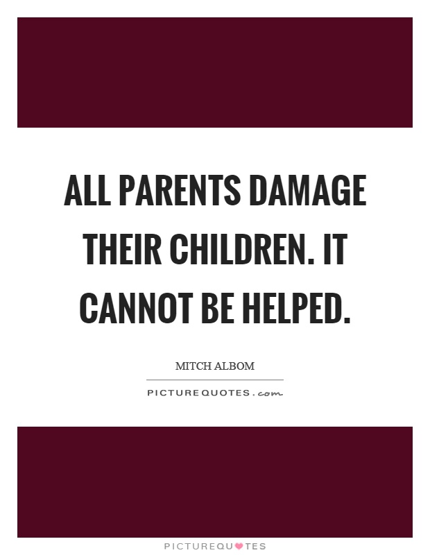 All parents damage their children. It cannot be helped Picture Quote #1