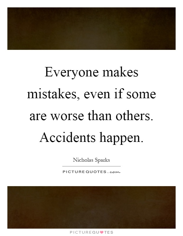 Everyone makes mistakes, even if some are worse than others. Accidents happen Picture Quote #1