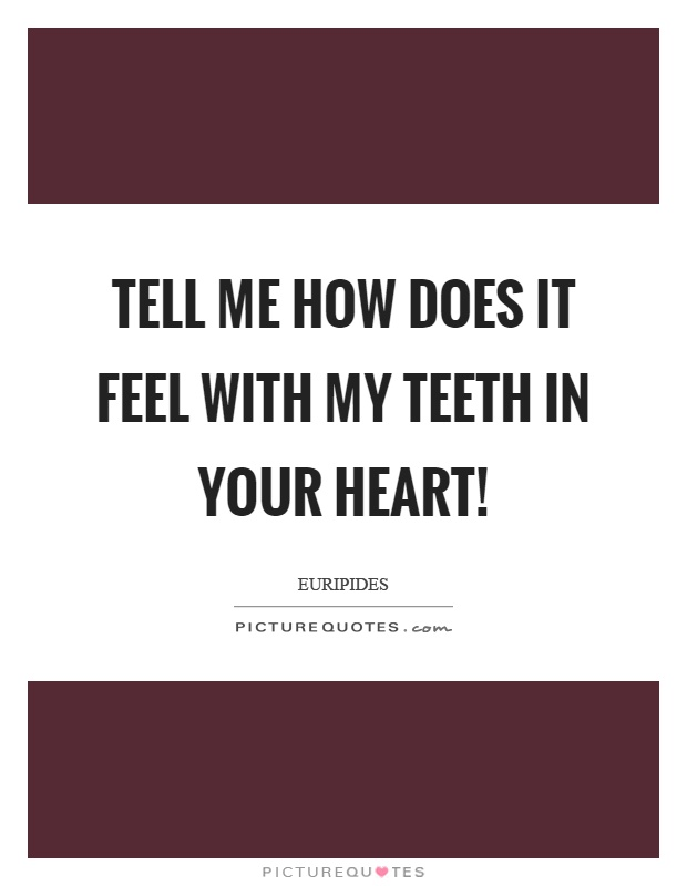Tell me how does it feel with my teeth in your heart! Picture Quote #1