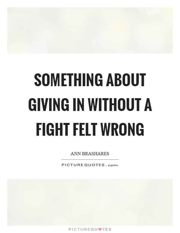 Something about giving in without a fight felt wrong Picture Quote #1