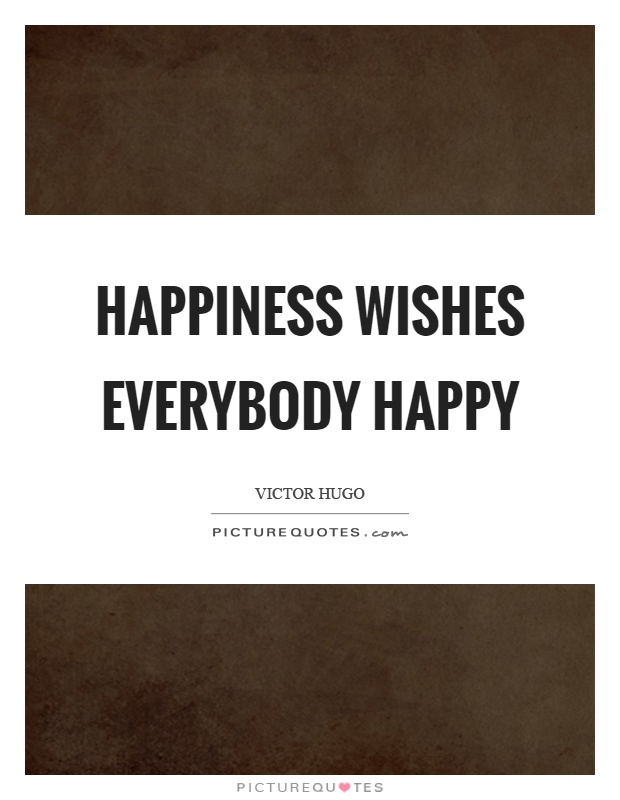 Happiness wishes everybody happy Picture Quote #1