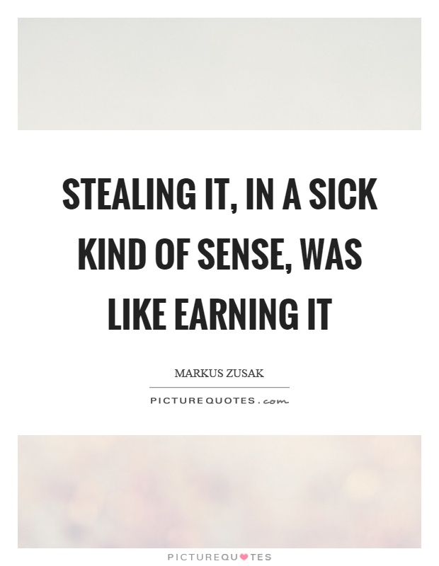 Stealing it, in a sick kind of sense, was like earning it Picture Quote #1
