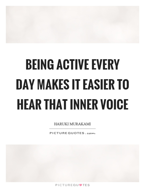 Being active every day makes it easier to hear that inner voice Picture Quote #1