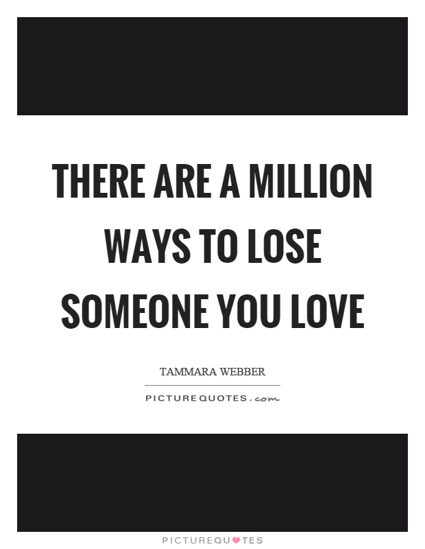 There are a million ways to lose someone you love Picture Quote #1