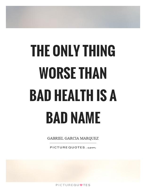 The only thing worse than bad health is a bad name Picture Quote #1