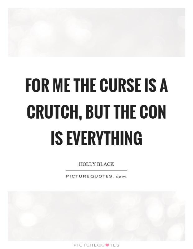 For me the curse is a crutch, but the con is everything Picture Quote #1