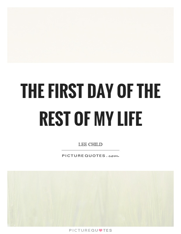 The first day of the rest of my life Picture Quote #1