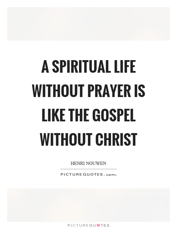 A Spiritual Life Without Prayer Is Like The Gospel Without Christ Picture  Quote #1