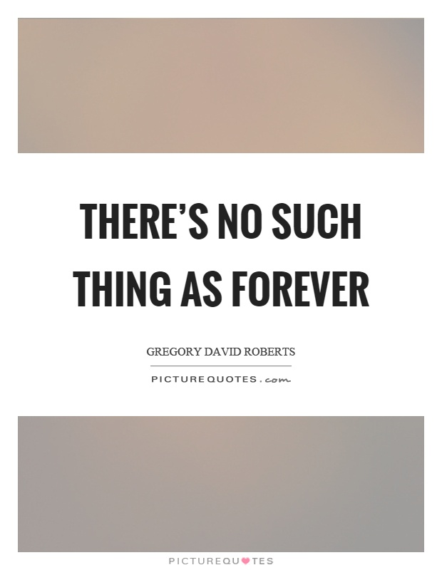 There's no such thing as forever Picture Quote #1