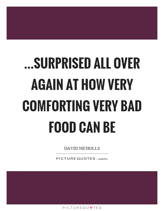 …surprised all over again at how very comforting very bad food can be Picture Quote #1