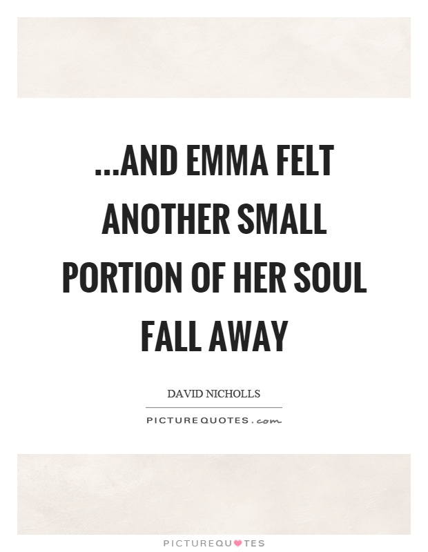 …and Emma felt another small portion of her soul fall away Picture Quote #1