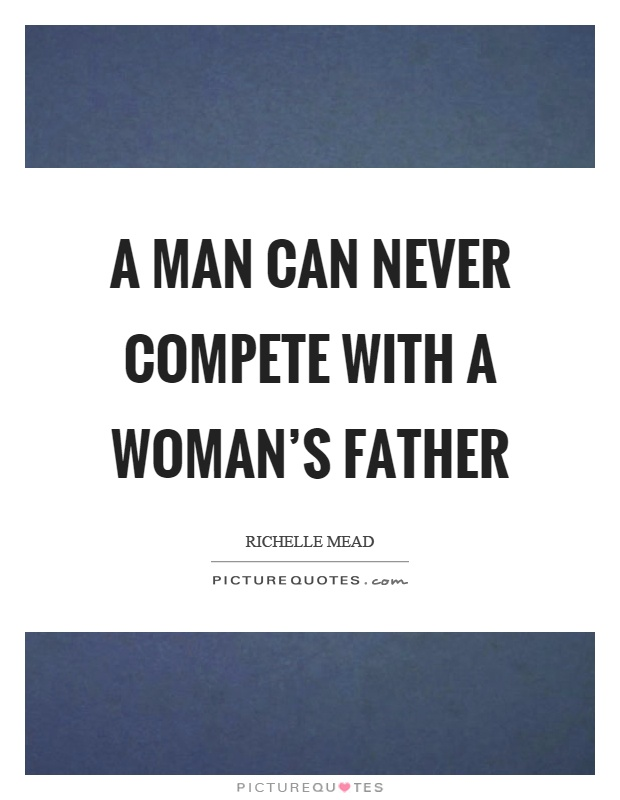 A man can never compete with a woman's father Picture Quote #1