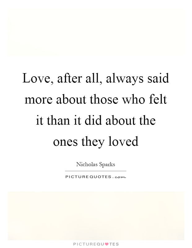Love, after all, always said more about those who felt it than it did about the ones they loved Picture Quote #1