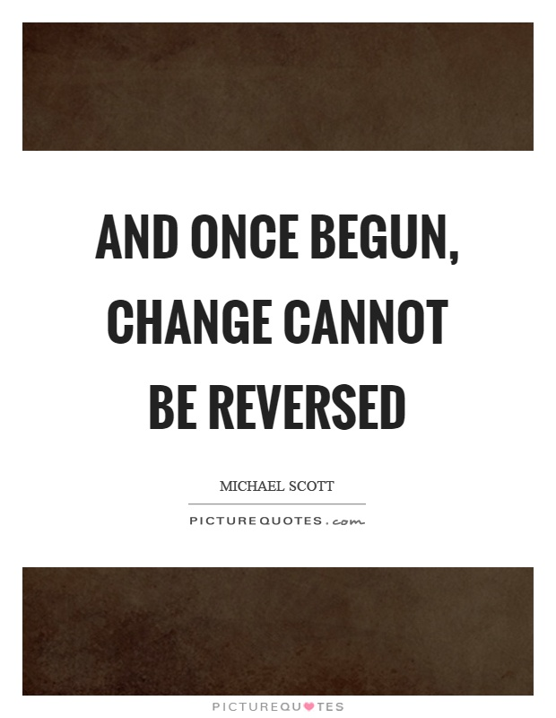 And once begun, change cannot be reversed Picture Quote #1