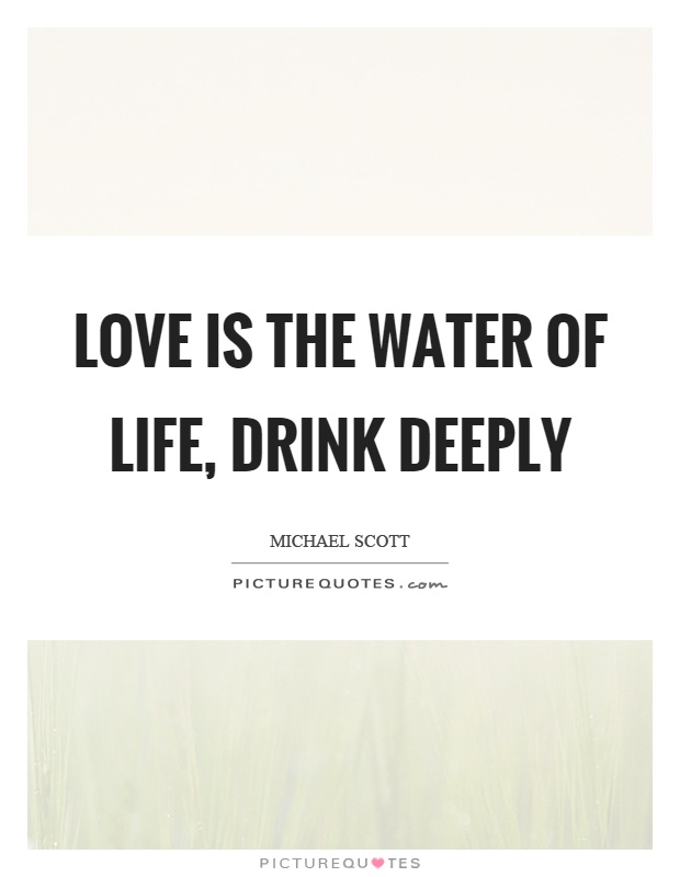 Love is the water of life, drink deeply Picture Quote #1
