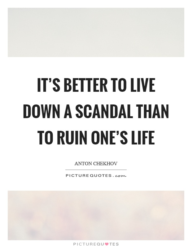 It's better to live down a scandal than to ruin one's life Picture Quote #1