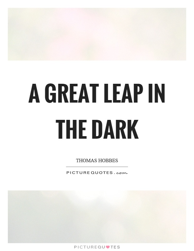 A great leap in the dark Picture Quote #1
