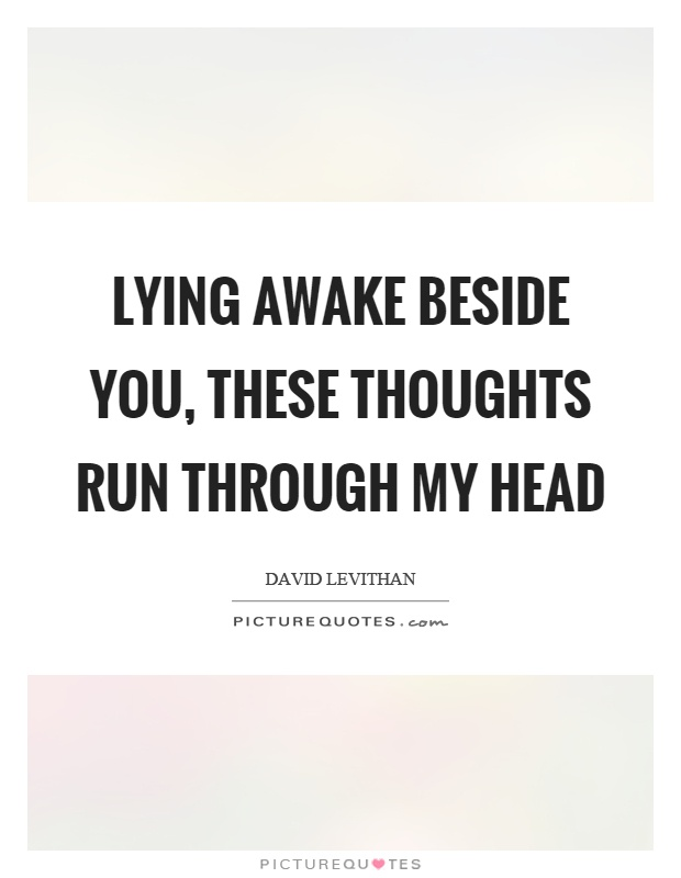 Lying awake beside you, these thoughts run through my head Picture Quote #1