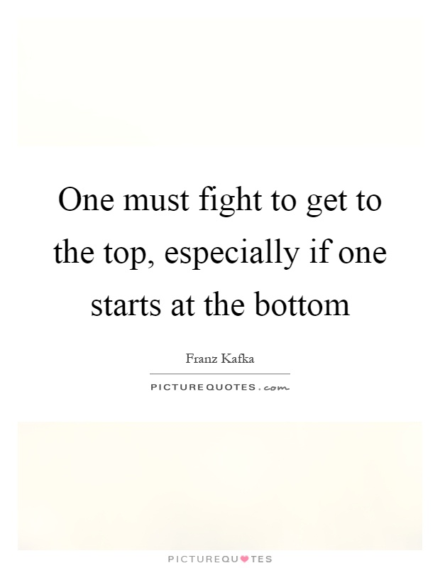 One must fight to get to the top, especially if one starts at the bottom Picture Quote #1