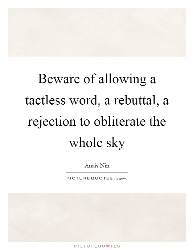 Beware of allowing a tactless word, a rebuttal, a rejection to obliterate the whole sky Picture Quote #1