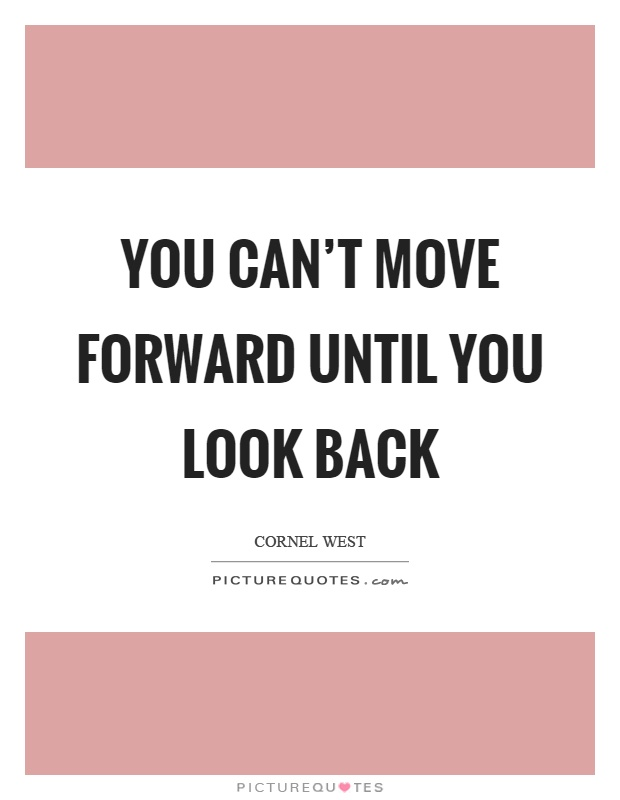 You can't move forward until you look back Picture Quote #1