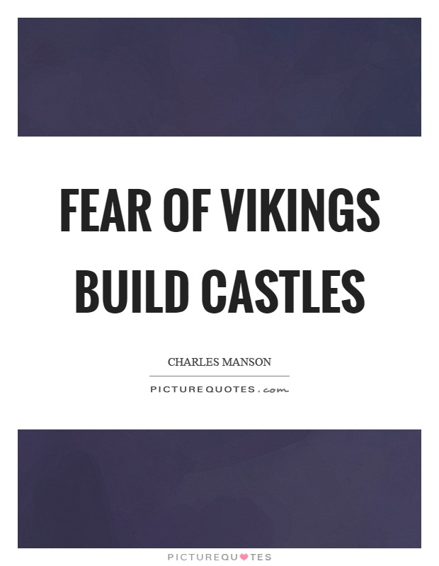 Fear of vikings build castles Picture Quote #1
