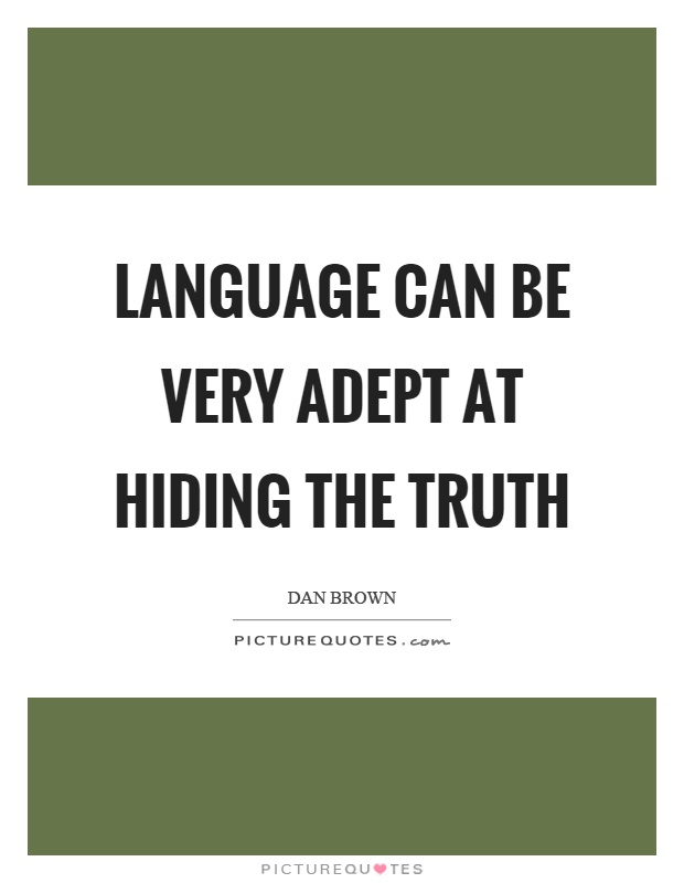 Language can be very adept at hiding the truth Picture Quote #1