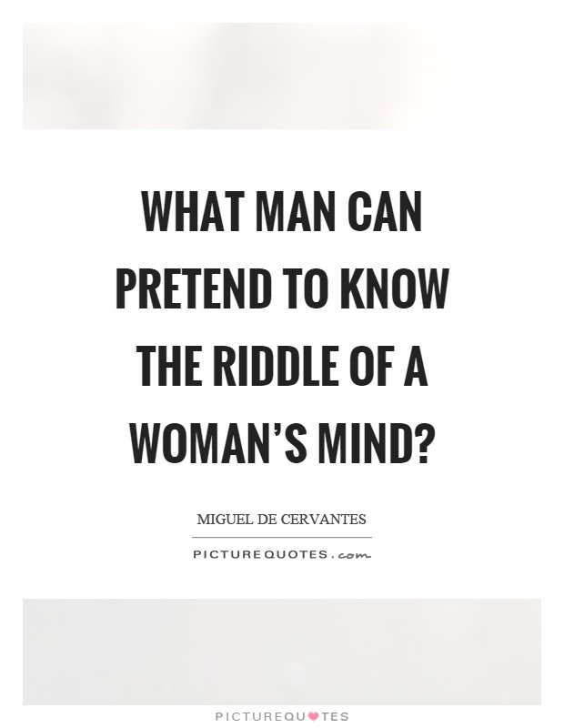 What man can pretend to know the riddle of a woman's mind? Picture Quote #1