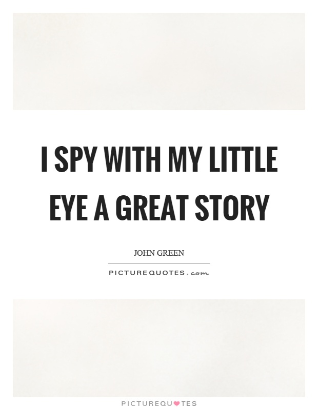I spy with my little eye a great story Picture Quote #1