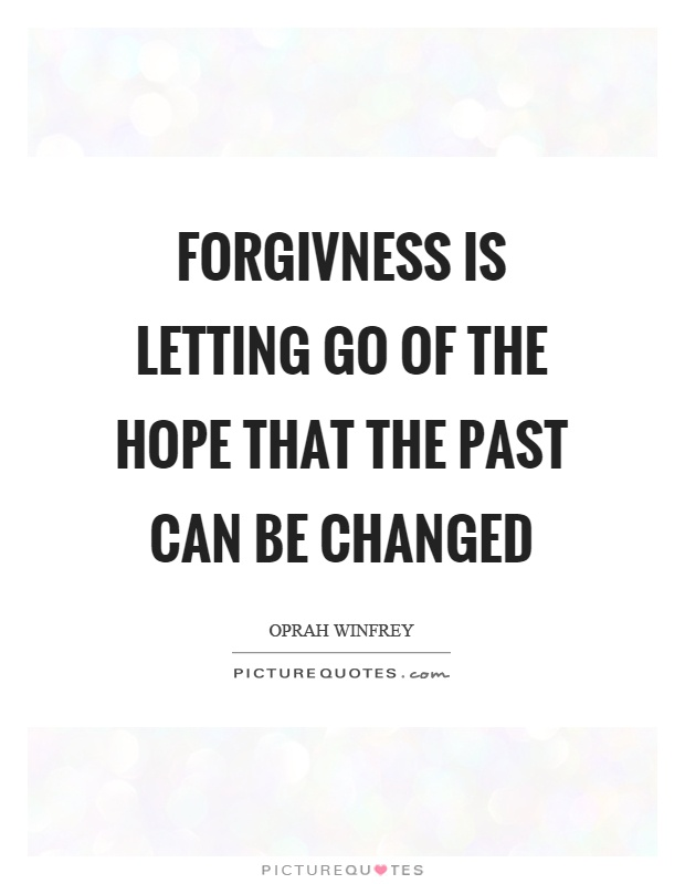 Forgivness is letting go of the hope that the past can be changed Picture Quote #1