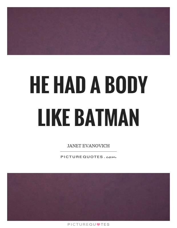 He had a body like batman Picture Quote #1