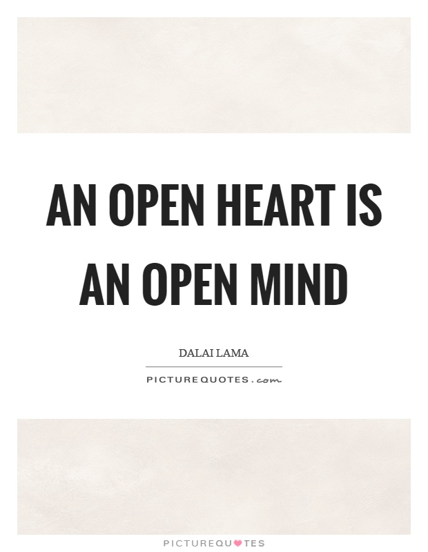 An open heart is an open mind Picture Quote #1