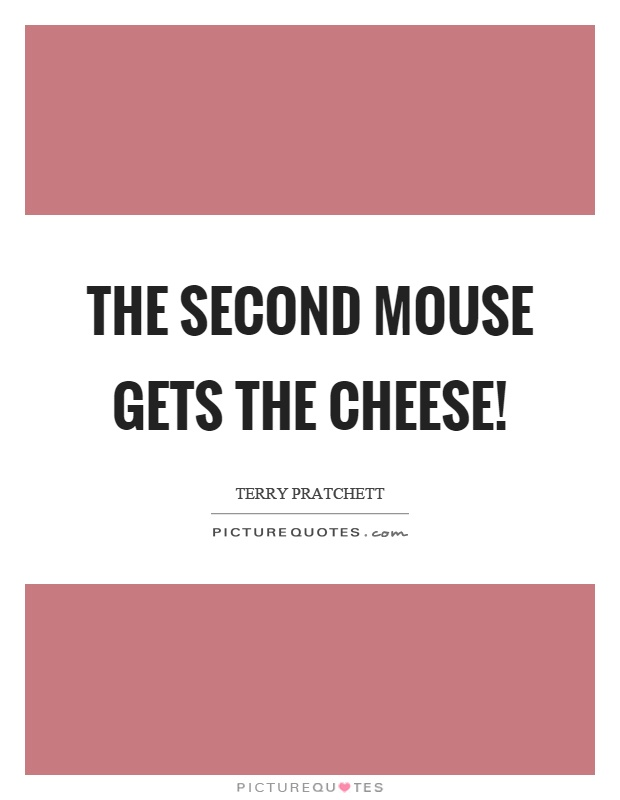 The second mouse gets the cheese! Picture Quote #1