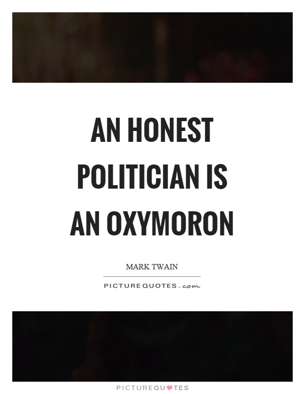 An honest politician is an oxymoron Picture Quote #1