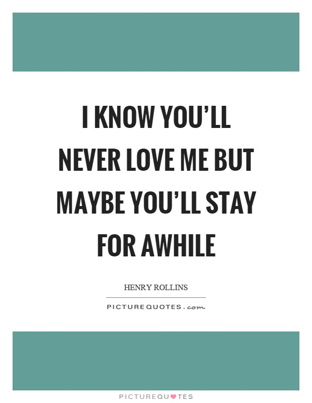 Love me quotes love me sayings love me picture quotes page 6 i know youll never love me but maybe youll stay for awhile altavistaventures Choice Image