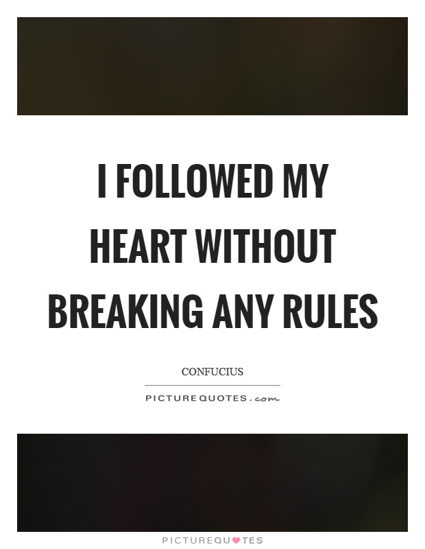 I followed my heart without breaking any rules Picture Quote #1