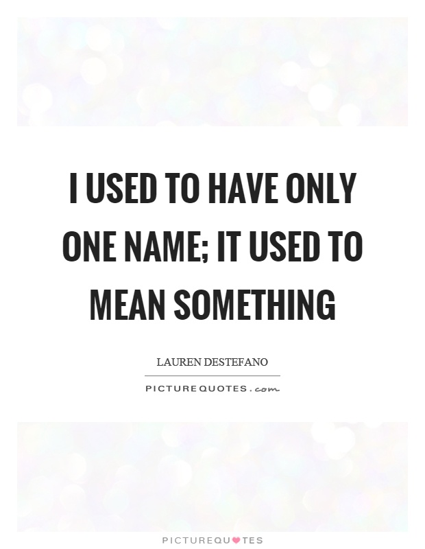 I used to have only one name; it used to mean something Picture Quote #1