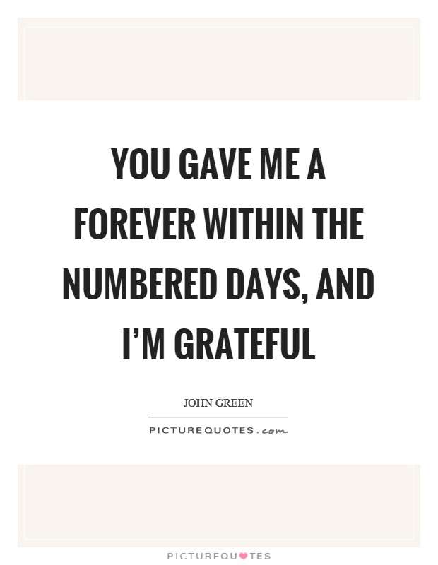 You gave me a forever within the numbered days, and I'm grateful Picture Quote #1
