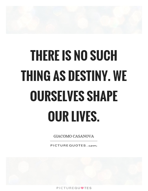 There is no such thing as destiny. We ourselves shape our lives Picture Quote #1