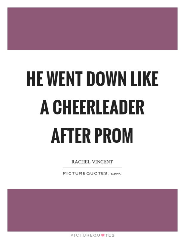 He went down like a cheerleader after prom Picture Quote #1