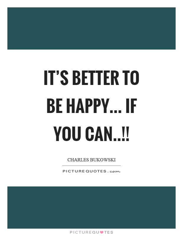 It's better to be happy... if you can..!! Picture Quote #1