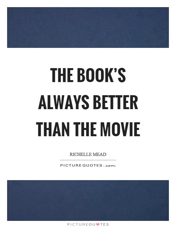 The book's always better than the movie Picture Quote #1