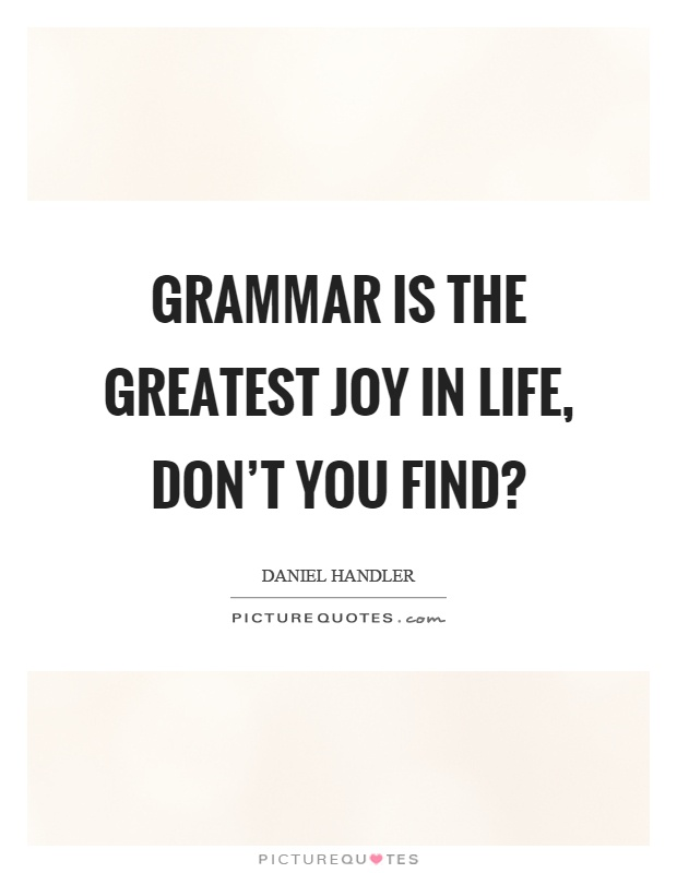 Grammar is the greatest joy in life, don't you find? Picture Quote #1
