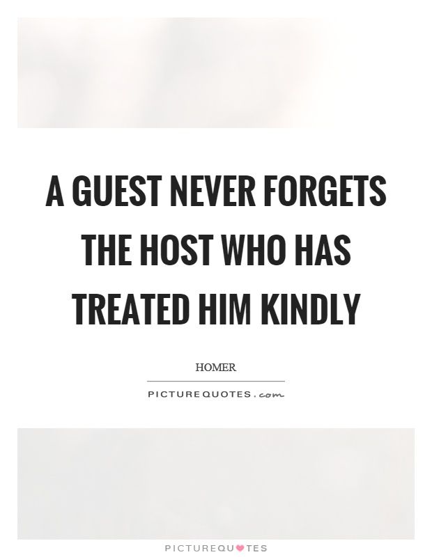 A guest never forgets the host who has treated him kindly Picture Quote #1